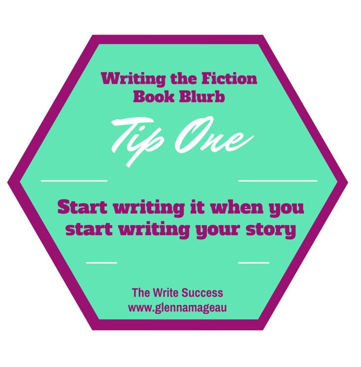 Tip One – Start Writing The Fiction Book Blurb as soon as You Start Crafting Your Story