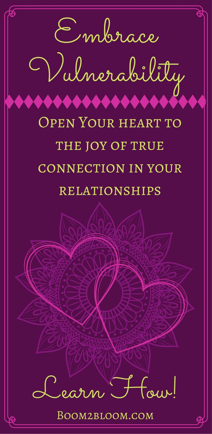 Open your heart and embrace vulnerability in order to have healthy relationships. #Vulnerability #HealthRelationships #Relationships #Intimacy #Love