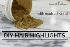 Neutral henna is an easy, non-toxic and affordable way to create DIY hair highlights at home.