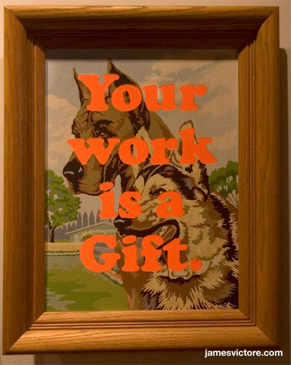 "Your work is a gift.  16""x20"" (Screen print on painting)  $SOLD  #jamesvictoreJames Of Arci, 1200 Jamesvictor, Victor Ace, Sold Jamesvictor, Ace Hotels, James Victor"