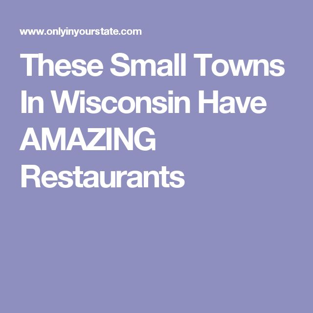 These Small Towns In Wisconsin Have AMAZING Restaurants
