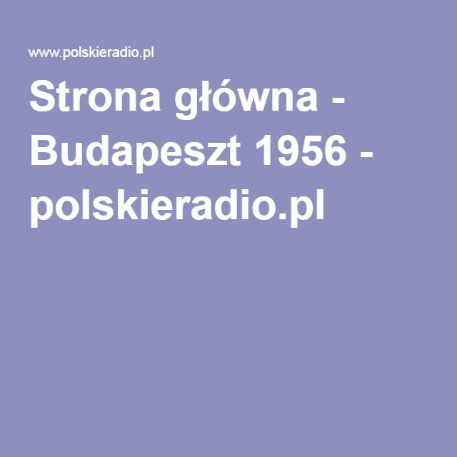 Strona główna - Budapeszt 1956 - polskieradio.pl