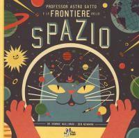 Professor Astro Gatto e le frontiere dello spazio / scritto dal dott. Dominic Walliman ; design e illustrazioni di Ben Newman ; [traduzione di Leonardo Favia]