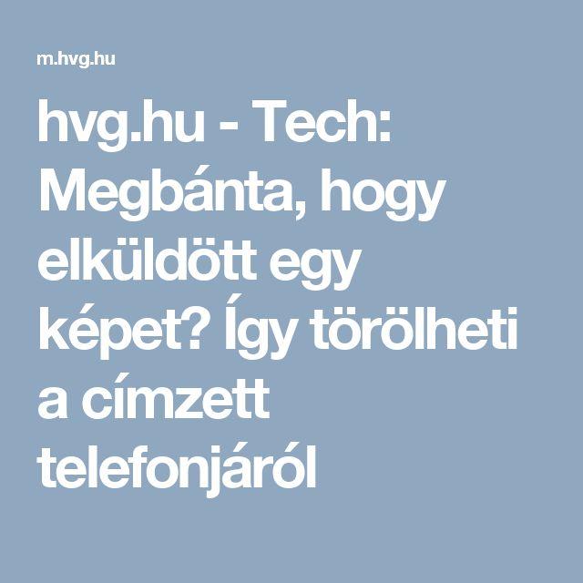 hvg.hu - Tech: Megbánta, hogy elküldött egy képet? Így törölheti a címzett telefonjáról