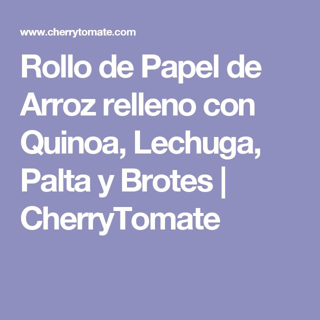 Rollo de Papel de Arroz relleno con Quinoa, Lechuga, Palta y Brotes | CherryTomate