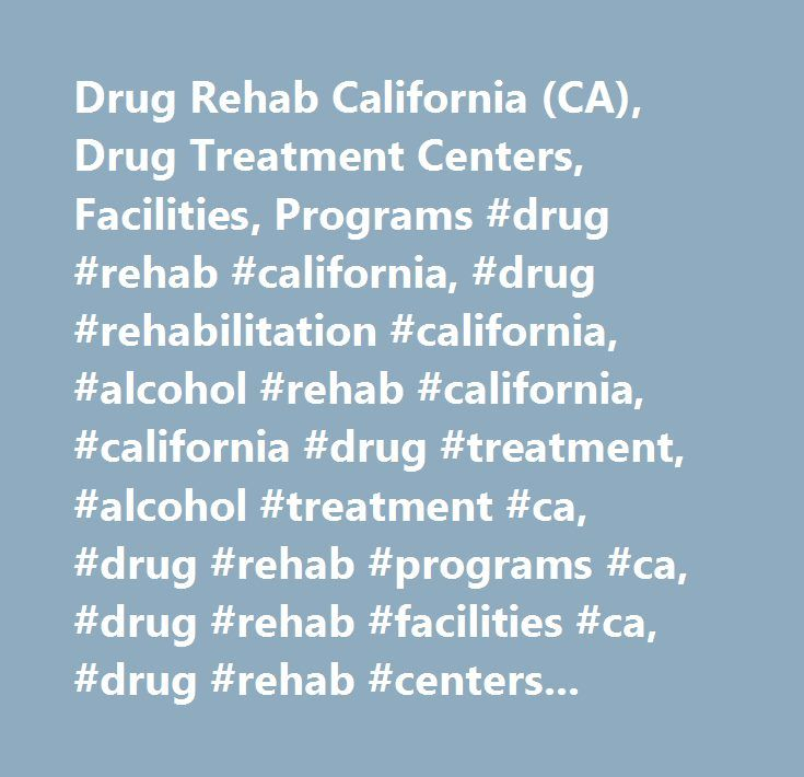 Drug Rehab California (CA), Drug Treatment Centers, Facilities, Programs #drug #rehab #california, #drug #rehabilitation #california, #alcohol #rehab #california, #california #drug #treatment, #alcohol #treatment #ca, #drug #rehab #programs #ca, #drug #rehab #facilities #ca, #drug #rehab #centers, #treatment #center, #treatment #centers, #drug #rehabilitation, #alcohol #rehabilitation, #in-patient #rehab, #long #term #treatment, #residential #drug #rehab, #addiction #treatment…