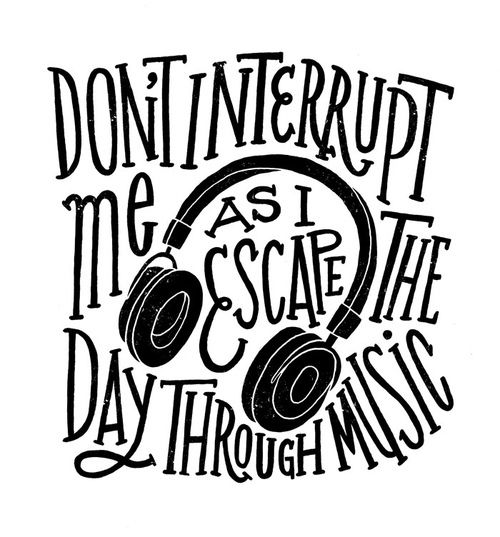 don't interrupt me as i escape the day through music love this hand lettering