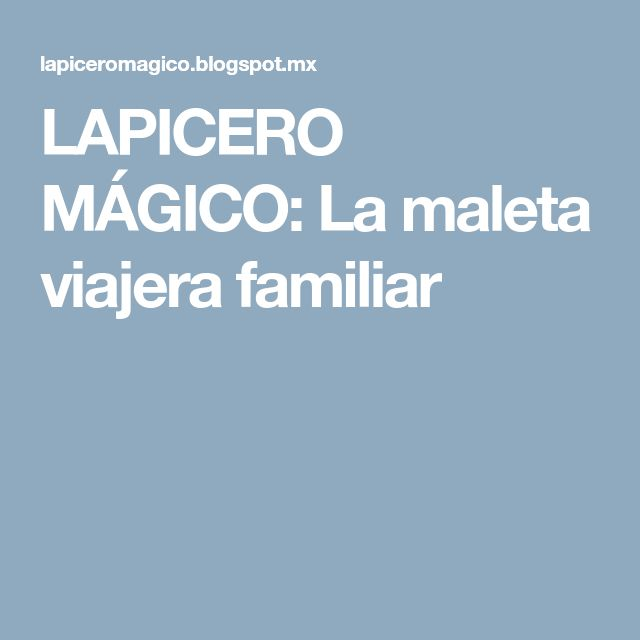 LAPICERO MÁGICO: La maleta viajera familiar