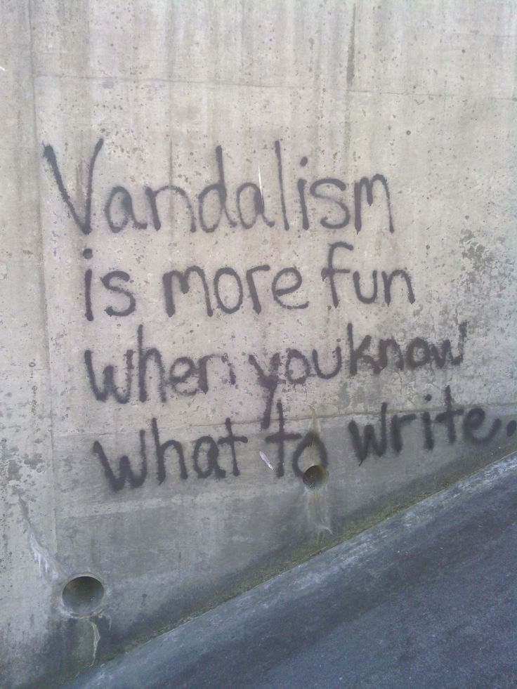 'Vandalism is more fun when you know what to write' # ...