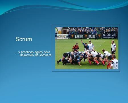 Scrum Images goes here …y prácticas ágiles para desarrollo de software.