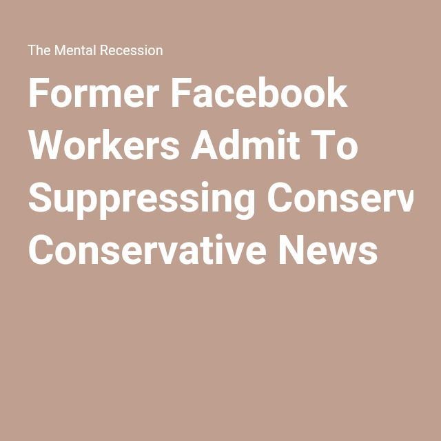 Former Facebook Workers Admit To Suppressing Conservative News