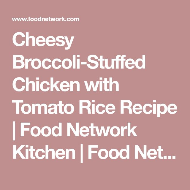 Cheesy Broccoli-Stuffed Chicken with Tomato Rice Recipe | Food Network Kitchen | Food Network