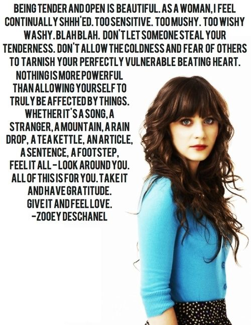 Powerful.Being tender and open is beautiful. Being such a person, I totally agree to this. Go Zoey !!