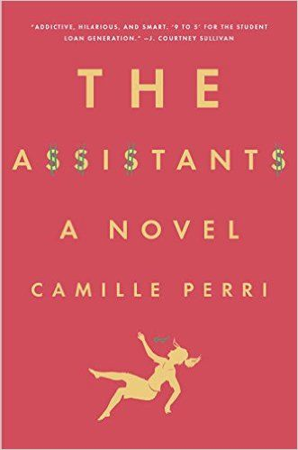 "Camille Perri's ""The Assistants"" is a hilarious ode to every underpaid, overqualified thirty-something stuck in a starter job. Click through for more of the best new books to read for summer 2016."