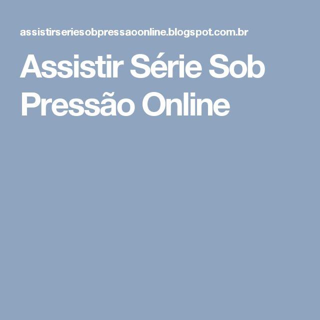 Assistir Série Sob Pressão Online