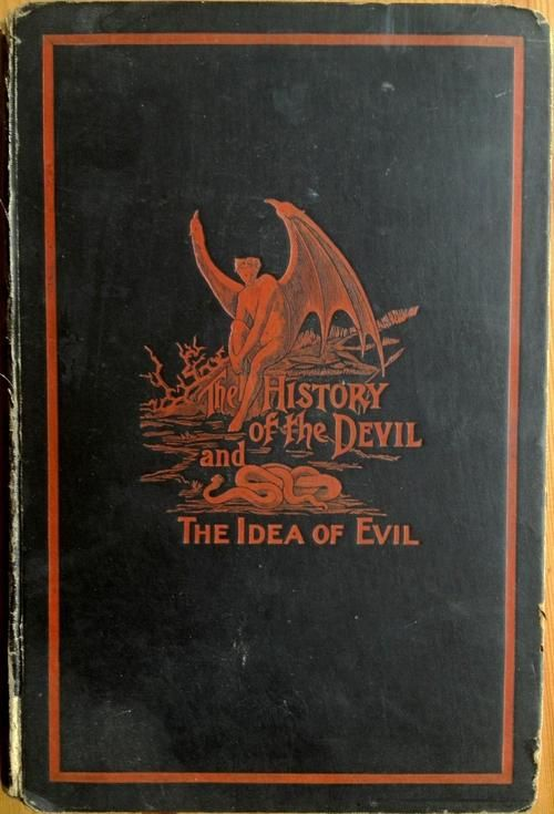 The History of the Devil and the Idea of Evil; from the earliest times to the present day  Paul Carus Chicago: The Open Court Publishing Company, 1900