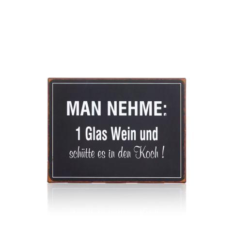 """Metallschild, """"MAN NEHME: 1 Glas Wein und schütte es in den Koch!"""" Vorderansicht"""