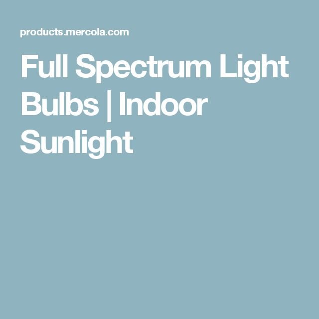 Full Spectrum Light Bulbs | Indoor Sunlight