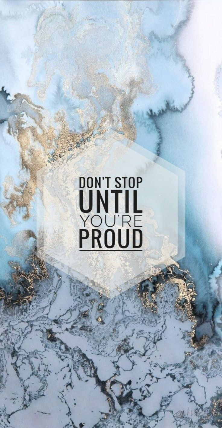 Dont Stop Until Youre Proud Wallpaper Phone Wallpaper Quotes