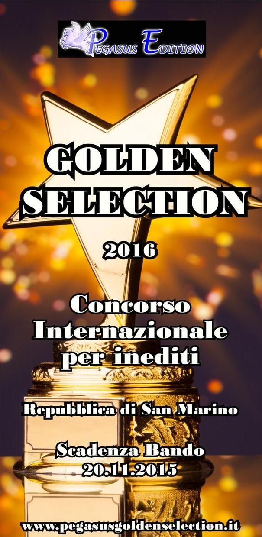 Partecipa al Golden selection 2016 il concorso per inediti che mette in palio il più alto numero di pubblicazioni D'europa il bando scade il 20.11.2015 per info www.pegasusgoldenselection.it goldenselection#