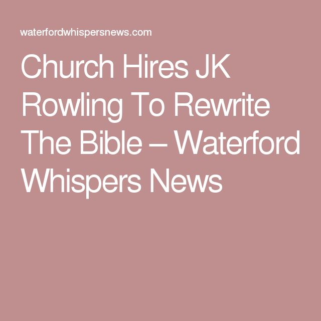 Church Hires JK Rowling To Rewrite The Bible – Waterford Whispers News