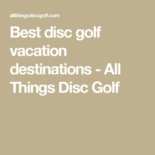 Best disc golf vacation destinations - All Things Disc Golf