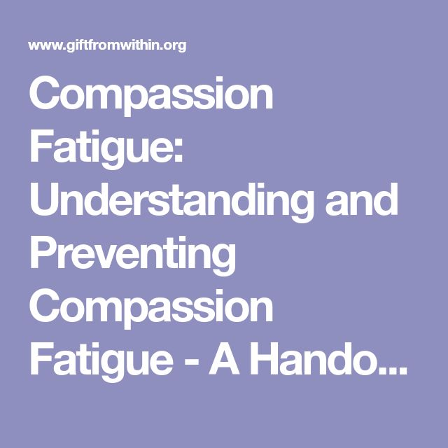 Compassion Fatigue: Understanding and Preventing Compassion Fatigue - A Handout by Dr. Angie Panos, Gift From Within