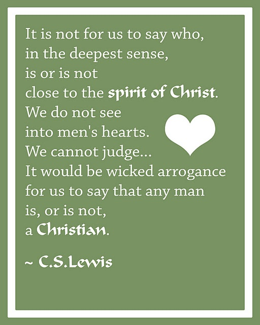 Humans have a difficult time with this one, judging others, but I have tried to instill this in each of my children, while trying hard not to do this myself.Christian, Amen, God, Inspiration, Quotes, Judges, Faith, Cslewis, Cs Lewis