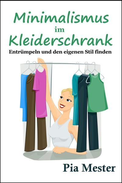 Buchtipp: Minimalismus im Kleiderschrank - Entrümpeln und den eigenen Stil finden von Pia Mester