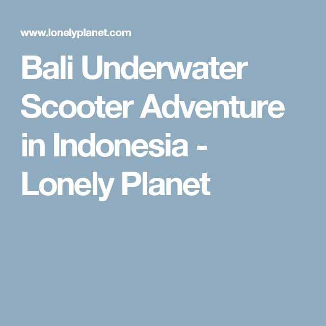 Bali Underwater Scooter Adventure in Indonesia - Lonely Planet