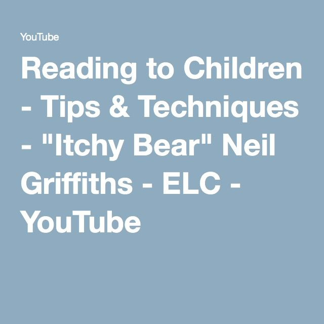 """Reading to Children - Tips & Techniques - """"Itchy Bear"""" Neil Griffiths - ELC - YouTube"""