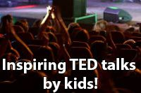 Inspiring TED talks by kids