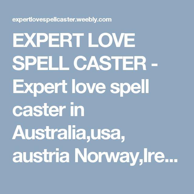 EXPERT LOVE SPELL CASTER - Expert love spell caster in Australia,usa, austria Norway,Ireland +27768521739