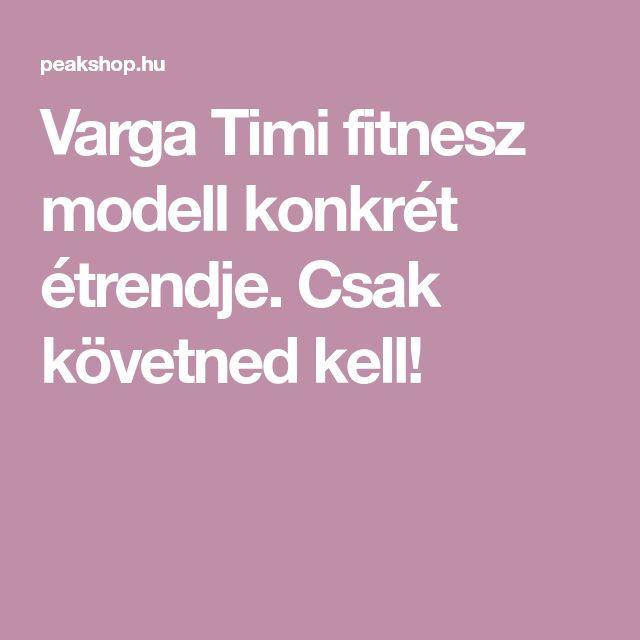 Varga Timi fitnesz modell konkrét étrendje. Csak követned kell!
