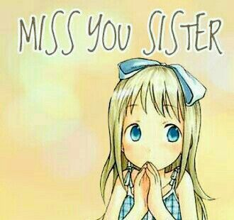 """""""MISS YOU SISTER!"""""""