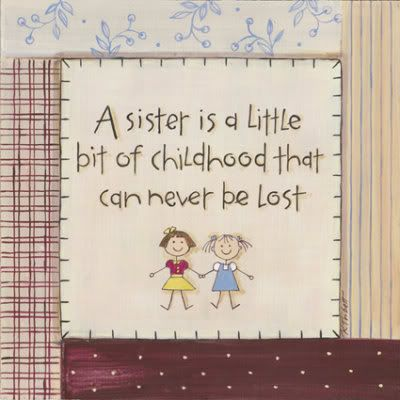 A Sister is a little bit of childhood that can never be lost