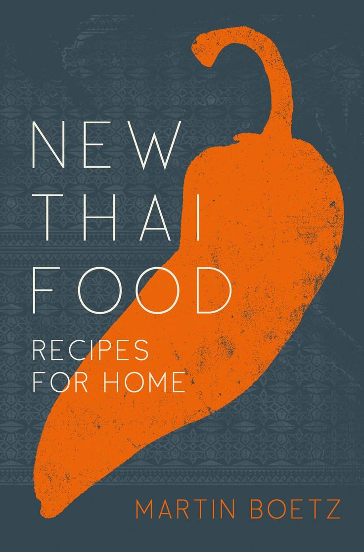 New Thai Food by Martin Boetz. The definitive guide on cooking Thai at home | Cooked