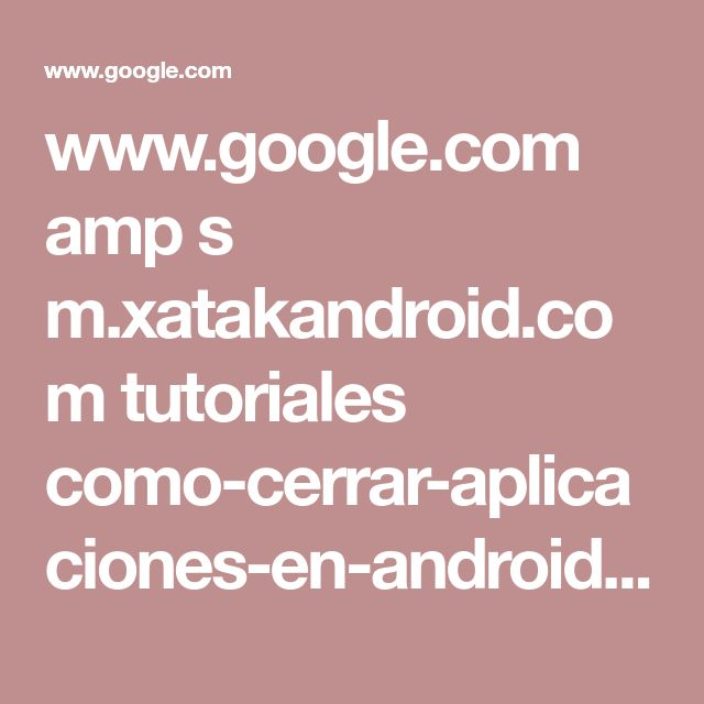 www.google.com amp s m.xatakandroid.com tutoriales como-cerrar-aplicaciones-en-android-y-que-no-sigan-ejecutandose-en-segundo-plano amp