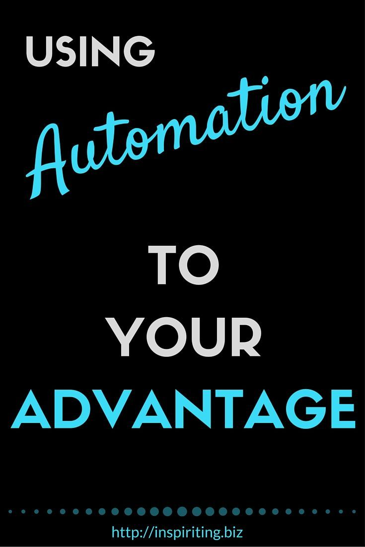 Using Automation To Your Advantage