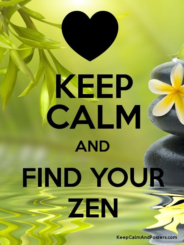 Keep Calm and Find Your Zen