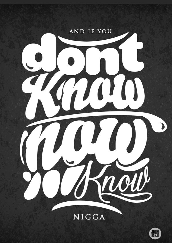 """""""And If You Don't Know Now You Know Nigga"""" by John Banji, via Behance"""