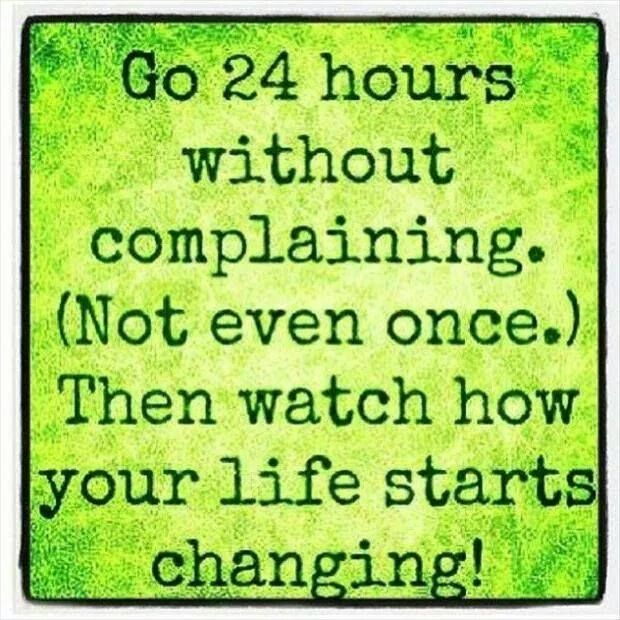 Go 24 hours without complaining. (Not even once.) Then watch how your life starts changing! #grateful #gratitude
