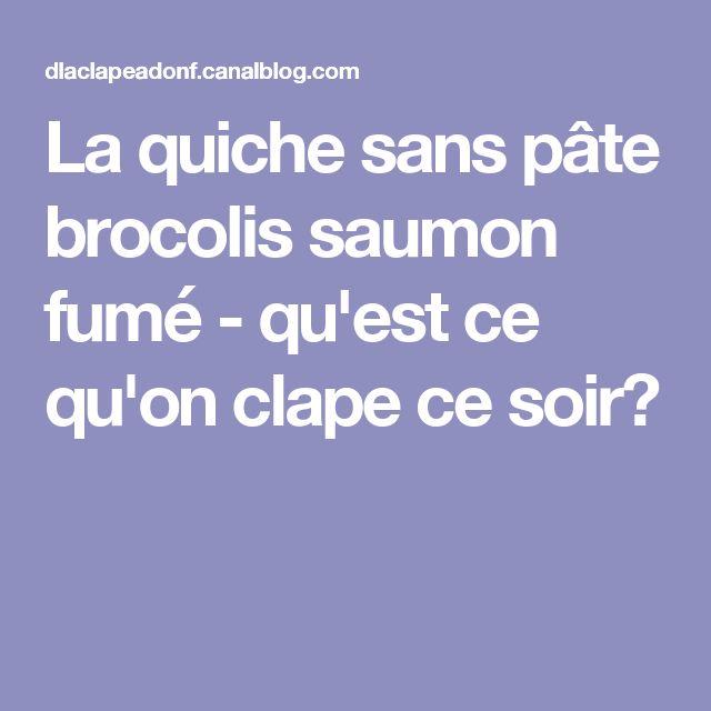 La quiche sans pâte brocolis saumon fumé - qu'est ce qu'on clape ce soir?