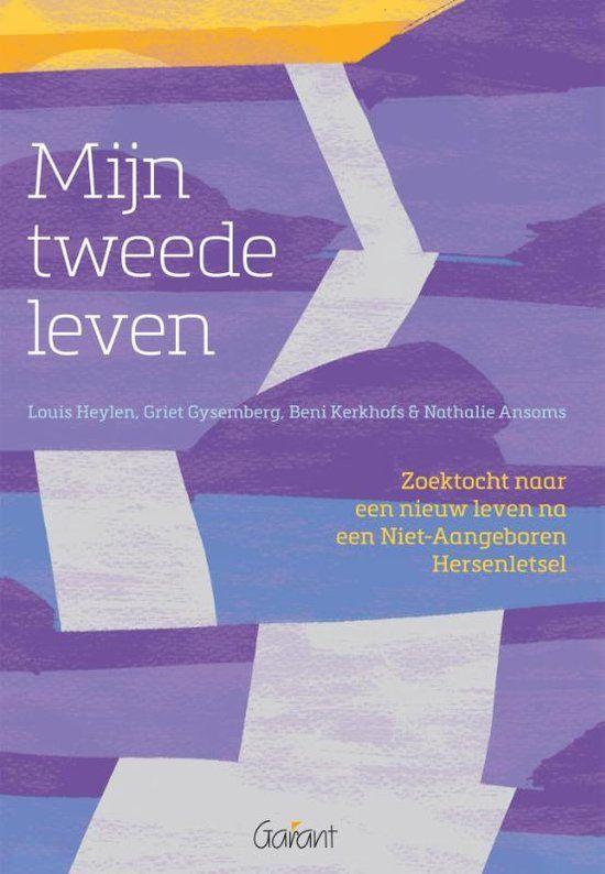 Mijn tweede leven. Zoektocht naar een nieuw leven na een Niet-Aangeboren Hersenletsel. L.Heylen, G.Gysemberg, B.Kerkhofs, N.Ansoms.