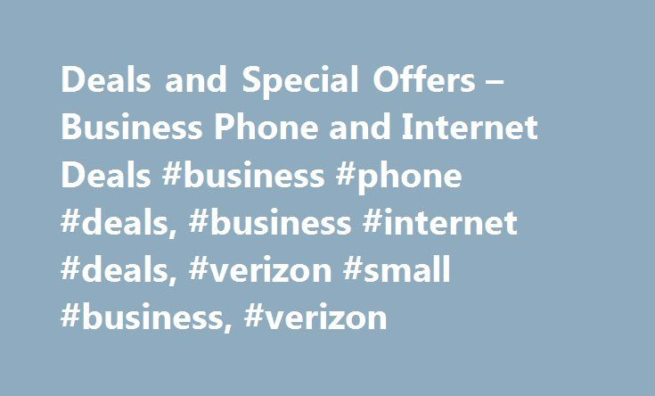 Deals and Special Offers – Business Phone and Internet Deals #business #phone #deals, #business #internet #deals, #verizon #small #business, #verizon http://india.remmont.com/deals-and-special-offers-business-phone-and-internet-deals-business-phone-deals-business-internet-deals-verizon-small-business-verizon/  # Great new deals Offer Pricing Detail All Offers: Offers available to new business customers only, subject to credit review. Not available in all areas/locations. Promotional pricing…