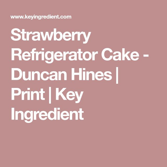 Strawberry Refrigerator Cake - Duncan Hines | Print | Key Ingredient