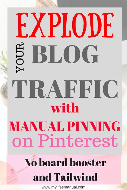 Explode your blog traffic with manual pinning on Pinterest. No boardbooster and Tailwind. #pinteresttips #blogging #makemoneyblogging #makemoneyonline