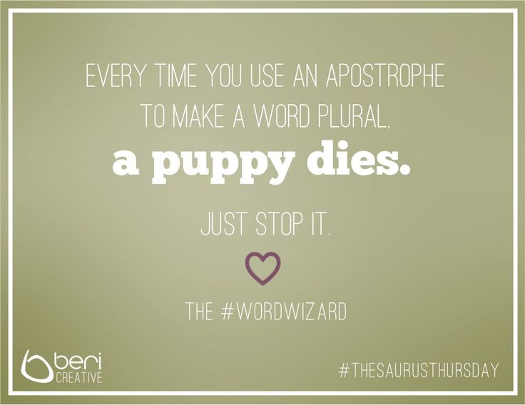#ThesaurusThursday 6 - Every time you use an apostrophe to make a word plural, a puppy dies. http://bericreative.com/thesaurus-thursday-6/