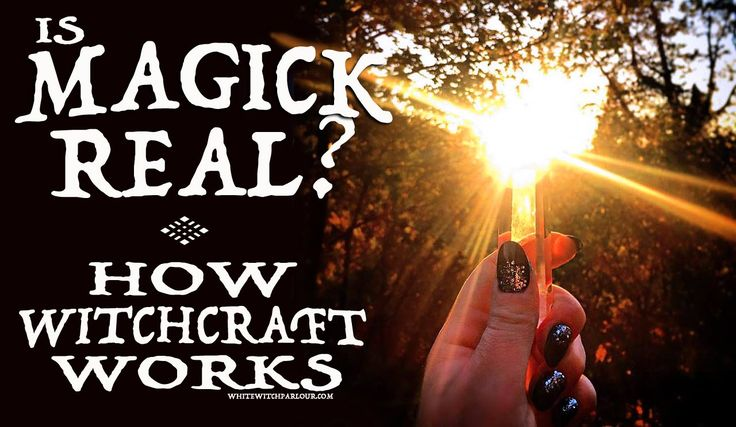 Is Witchcraft Real? How Magick Works ~ The White Witch Parlour   spiritual, energy, healing, witch, spells, witchcraft, occult, metaphysical, mystic, enlighten, awakening, guru, book of shadows, wicca, how to, www.whitewitchparlour.com