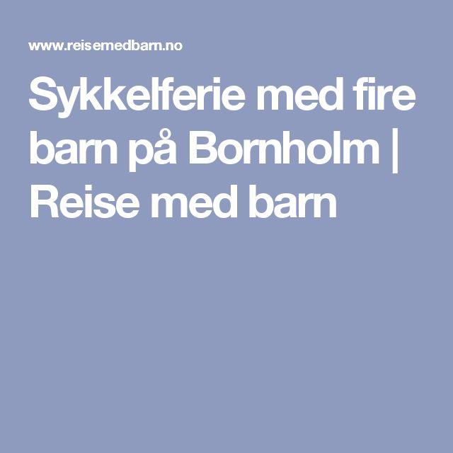 Sykkelferie med fire barn på Bornholm | Reise med barn